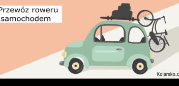 Nasze sposoby na transport roweru samochodem