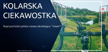 """Skąd pochodzi polska nazwa określajaca """"rower""""?[Kolarska ciekawostka]"""